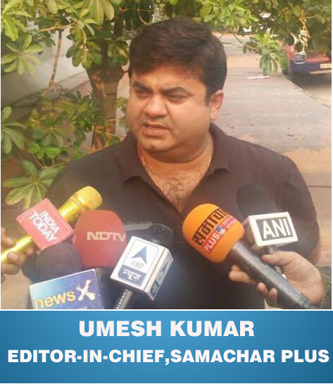UMESH KUMAR,EDITOR-IN-CHIEF,SAMACHAR PLUS